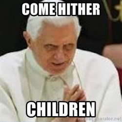Pedo Pope - COME HITHER CHILDREN