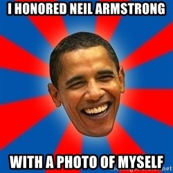 Obama - I honored Neil Armstrong with a photo of myself