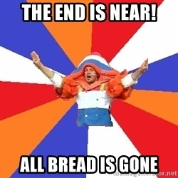 dutchproblems.tumblr.com - the end is near! all bread is gone