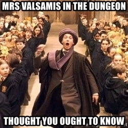 professor quirrell - Mrs valsamis in the dungeon thought you ought to know