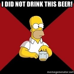 Homer Jay Simpson - I DID NOT DRINK THIS BEER!
