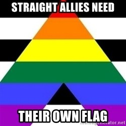 Bad Straight Ally - STRAIGHT ALLIES NEED THEIR OWN FLAG