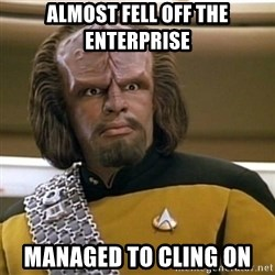 Sensors Indicate Worf - Almost Fell off The Enterprise Managed to Cling On