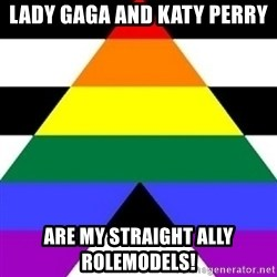 Bad Straight Ally - lady gaga and katy perry are my straight ally rolemodels!