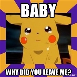Crying Pikachu - Baby Why did you leave me?