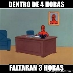 Spiderman office - dentro de 4 horas faltaran 3 horas