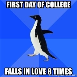 Socially Awkward Penguin - first day of college falls in love 8 times