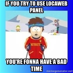 super cool ski instructor - IF YOU TRY TO USE LOCAWEB PANEL YOU'RE FONNA HAVE A BAD TIME