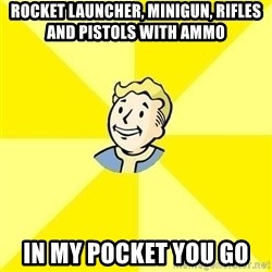 Fallout 3 - rocket launcher, minigun, rifles and pistols with ammo in my pocket you go