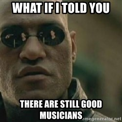 Scumbag Morpheus - What if i told you there are still good musicians