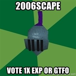 Runescape Advice - 2006Scape Vote 1X exp or gtfo