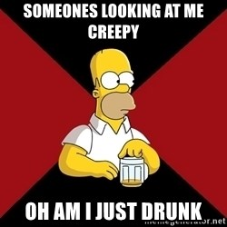 Homer Jay Simpson - SOMEONES LOOKING AT ME CREEPY OH AM I JUST DRUNK