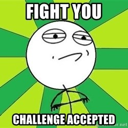 Challenge Accepted 2 - fight you challenge accepted