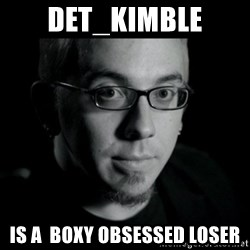 Good Guy Jon Jones - Det_kimble IS A  BOXY OBSESSED LOSER