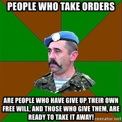 officer_head - people who take orders are people who have give up their own free will, and those who give them, are ready to take it away!