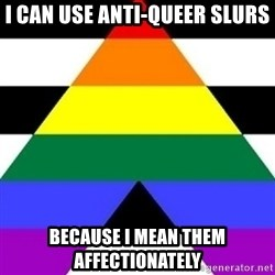 Bad Straight Ally - i can use anti-queer slurs because i mean them affectionately