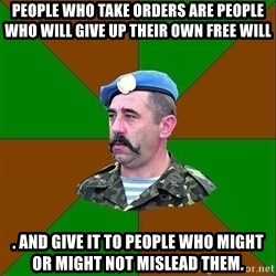 officer_head - people who take orders are people who will give up their own free will . and give it to people who might or might not mislead them.