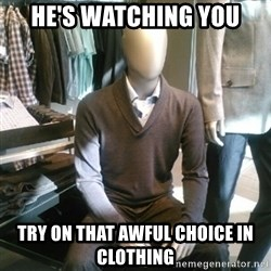 Trenderman - He's watching you try on that awful choice in clothing