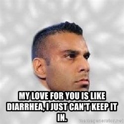 Serious Jinder Mahal - My love for you is like diarrhea, I just can't keep it in.