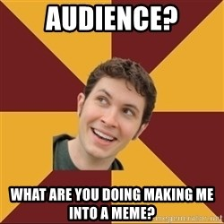 Tobuscus - AUDIENCE? WHAT ARE YOU DOING MAKING ME INTO A MEME?