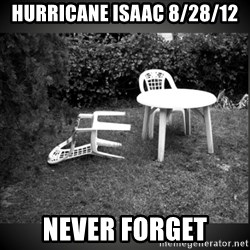 Chair Blown Over - Hurricane isaac 8/28/12 never forget