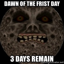 majoras mask moon - dawn of the frist day  3 days remain