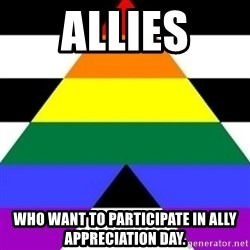 Bad Straight Ally - Allies who want to participate in ally appreciation day.