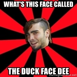 stupid poser - WHAT'S THIS FACE CALLED  THE DUCK FACE DEE
