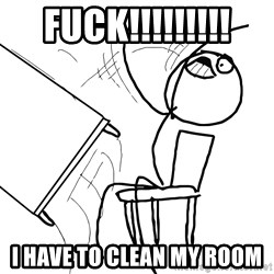 Desk Flip Rage Guy - fuck!!!!!!!!! i have to clean my room