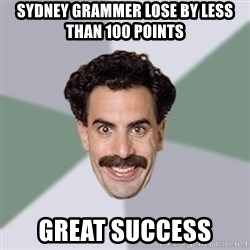 Advice Borat - SYDNEY GRAMMER LOSE BY LESS THAN 100 POINTS  GREAT SUCCESS