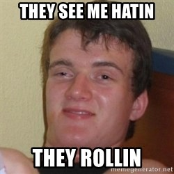 Really Stoned Guy - they see me hatin they rollin