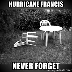 Chair Blown Over - Hurricane Francis Never Forget
