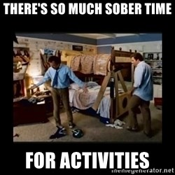 stepbrothers - There's So much sober time For activities