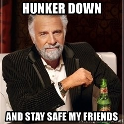 Dos Equis Man - Hunker Down and stay safe my Friends
