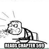 Cereal Guy Spit -  reads chapter 599