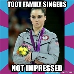 Makayla Maroney  - Toot family singers Not impressed