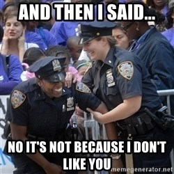 Cops Laughing - And then i Said... No it's not because i don't like you
