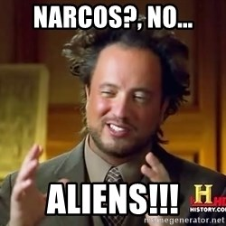 Ancient Aliens - narcos?, no... Aliens!!!