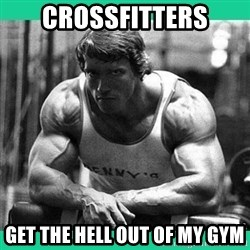 Arnold Crossfit - Crossfitters get the hell out of my gym