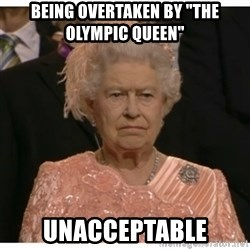 "Unimpressed Queen - Being overtaken by ""the olympic queen"" UNACCEPTABLE"