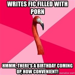 Fanfic Flamingo - writes fic filled with porn hmmm, there's a birthday coming up, how convenient!