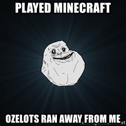 Forever Alone - Played Minecraft Ozelots ran away from me