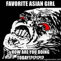 Rage Face - favorite asian girl how are you doing today!?!?!?!?