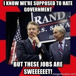 Rand Paul - I know we're supposed to hate government but these jobs are sweeeeeet!