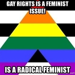 Bad Straight Ally - Gay Rights is a Feminist Issue! Is a Radical Feminist