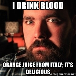 Intense Bearded Man - i drink blood orange juice from italy; it's delicious
