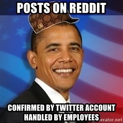Scumbag Obama - posts on reddit confirmed by twitter account handled by employees