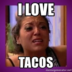 Stahp It Mahm  - I love tacos