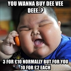 Fat Asian Kid - you wanna buy dee vee deee..? 3 for £10 normally but for you 10 for £2 each