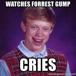 Bad Luck Brian - watches forrest gump cries